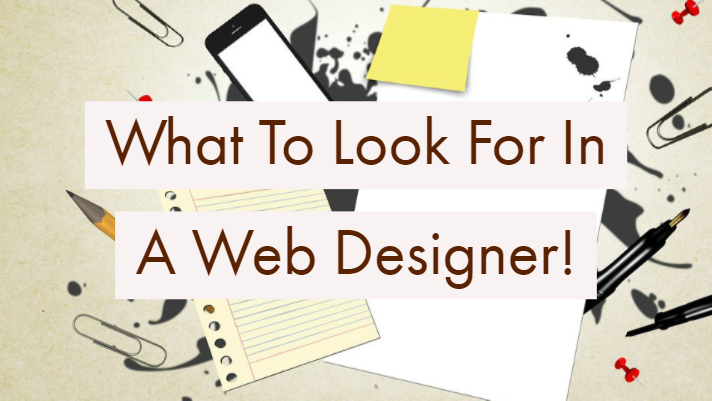 "Design image with text saying ""What to Look for in a Web Designer"""